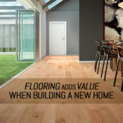 Flooring Adds Value When Building A New Home