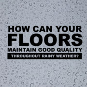 How Can Your Floors Maintain Good Quality Throughout Rainy Weather Climate?