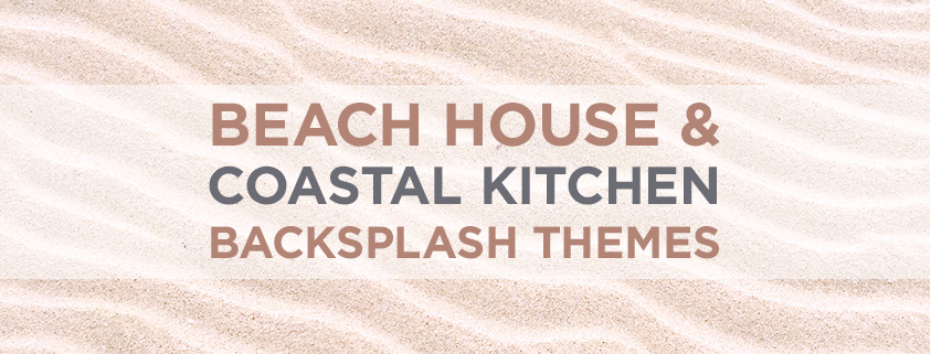 Beach House and Coastal Kitchen Backsplash Themes