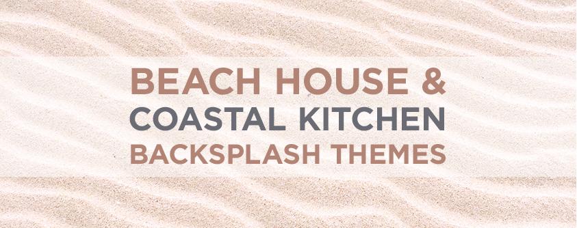Beach House And Coastal Kitchen Backsplash Themes For The Summer