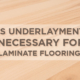 Is Underlayment Necessary for Laminate Flooring